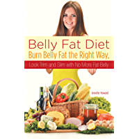 Belly Fat Diet: Burn Belly Fat the Right Way, Look Trim and Slim with No More Fat Belly (English Edition)