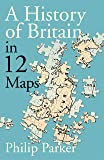 A History of Britain in 12 Maps (New History of Britain)