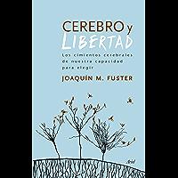 Cerebro y libertad: Los cimientos cerebrales de nuestra capacidad para elegir (Spanish Edition)
