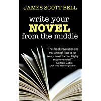 Write Your Novel From The Middle: A New Approach for Plotters, Pantsers and Everyone in Between (Bell on Writing Book 1) (English Edition)
