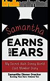 Samantha Earns Her Ears: My Secret Walt Disney World Cast Member Diary (Earning Your Ears Book 10)