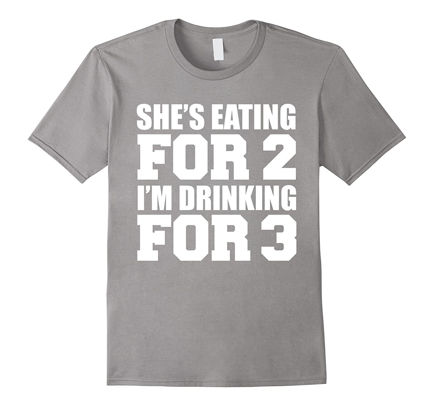 Shes Eating for 2 Im Drinking for 3 t-shirt dad to be gift-TH