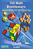 100 Math Brainteasers (Grade 7, 8, 9, 10). Arithmetic, Algebra and Geometry Brain Teasers, Puzzles, Games and Problems…