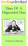 Diary of a Disgruntled Man (Vernon Coleman's Diaries Book 1)