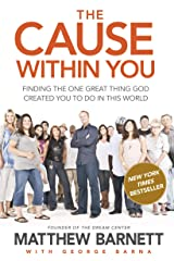 The Cause within You: Finding the One Great Thing God Created You to Do in This World Kindle Edition