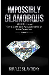 Impossibly Glamorous (2017 Re-release): How a Misfit from Kansas Became an Asian Sensation (Impossibly Glamorous Memoirs Book 1) Kindle Edition