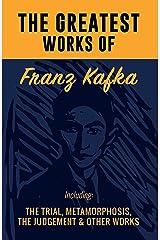 The Greatest Works of Franz Kafka Kindle Edition