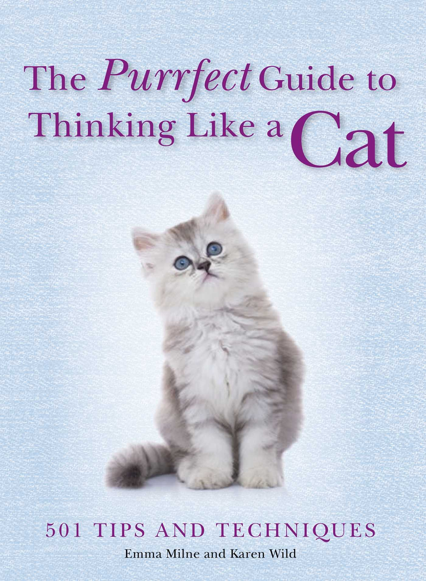 The Purrfect Guide to Thinking Like a Cat: 501 Tips and Techniques