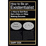 How to Be an Existentialist: 10th Anniversary Edition
