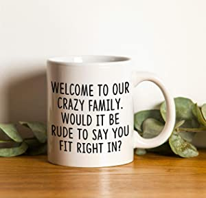 Welcome to Our Crazy Family Would It Be Rude to Say You Fit Right in Mug, Gift For New Family Member, Bride Gift, Groom Gift