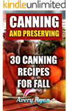 Canning And Preserving: 30 Canning Recipes For Fall