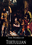 The Complete Works of Tertullian (33 Books With Active Table of Contents)