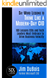 Six-Word Lessons to Think Like a Modern-Day CIO: 100 Lessons CIOs and Tech Leaders Must Embrace to Drive Business…