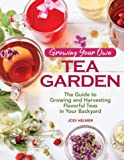Growing Your Own Tea Garden: The Guide to Growing and Harvesting Flavorful Teas in Your Backyard (CompanionHouse Books…