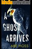 A Ghost Arrives: A Novel