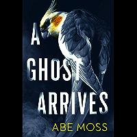 A Ghost Arrives: A Novel (English Edition)