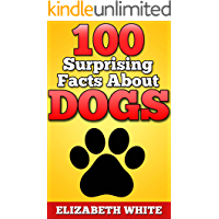 DOG BOOKS : 100 Surprising Facts About Dogs, Puppies And Bitches (Dogs, Facts about Dogs, Puppy, Cute Dogs, Dog Books)
