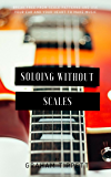 Soloing without Scales (English Edition)
