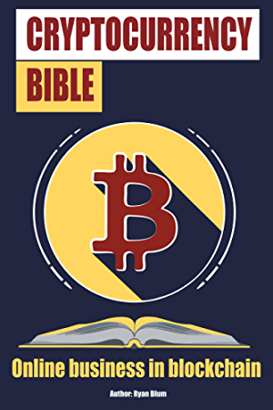 The Cryptocurrency Bible: Ultimate Guide to Understanding Cryptocurrency; Blockchain Revolution; Mining; Trading; and Investing