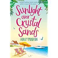 Sunlight over Crystal Sands: A gorgeous uplifting romantic comedy perfect to escape with this summer (English Edition)