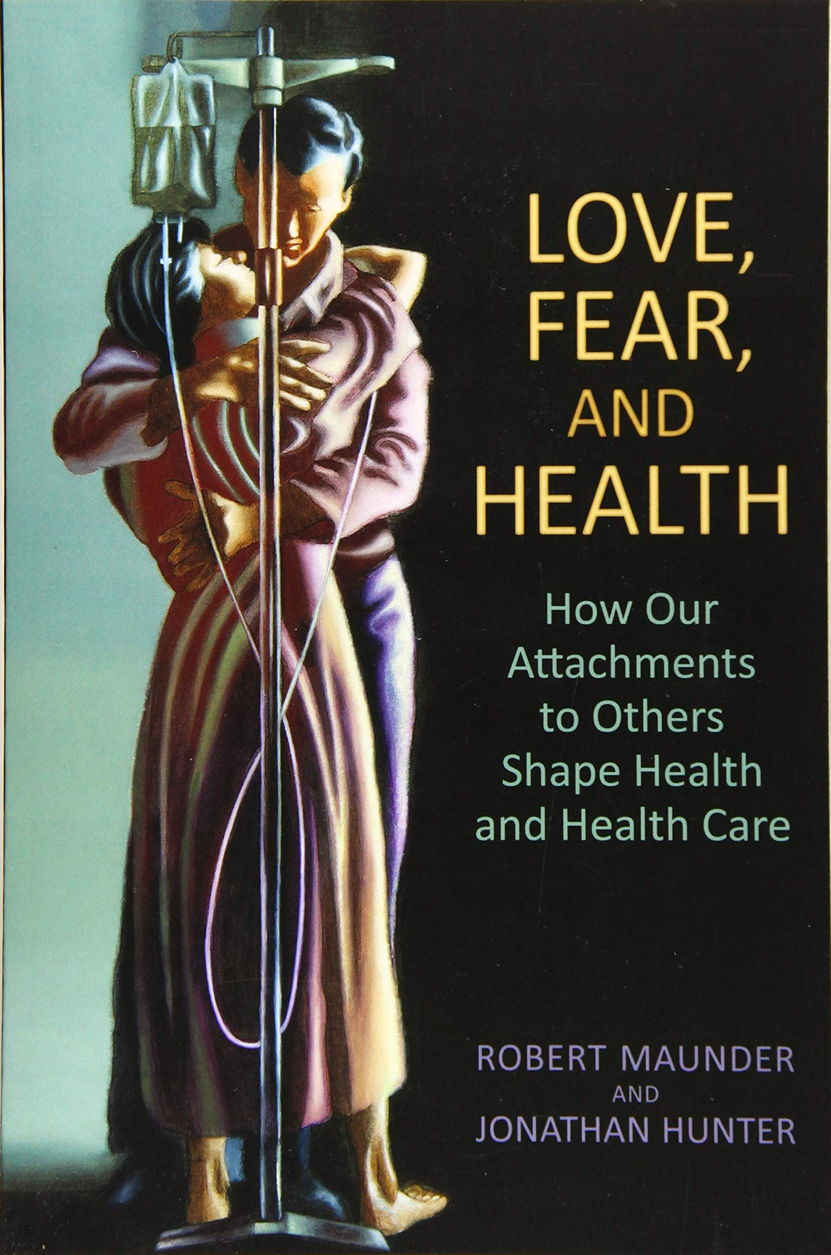 Love Fear And Health  How Our Attachments To Others Shape Health And Health Care