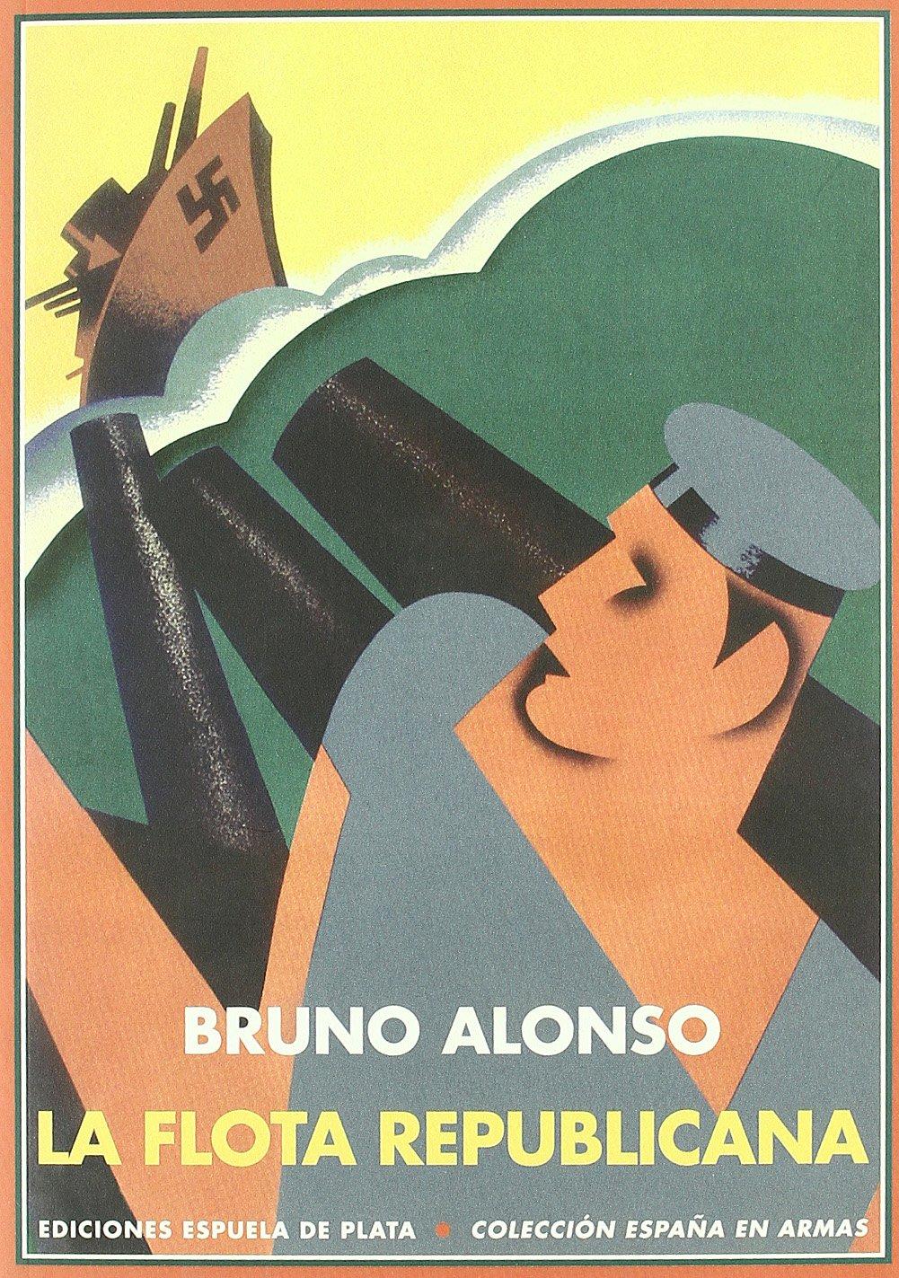 Flota Republicana Y La Guerra Civ: Memorias de su Comisario General España en Armas: Amazon.es: Bruno, Alonso: Libros