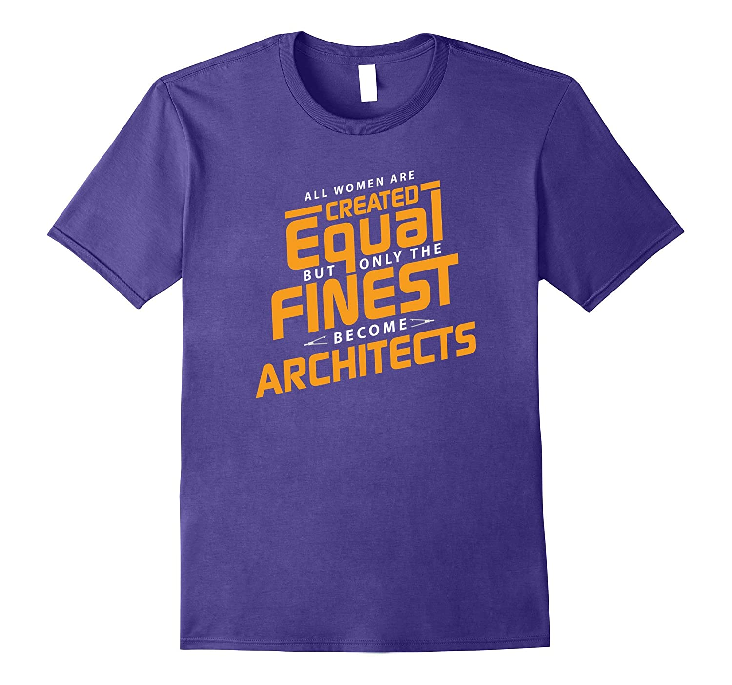 All Women are Created Equal Finest Become Architects T-Shirt-PL
