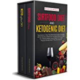 Sirtfood Diet & Ketogenic Diet: Two Books in One: The Definitive Guide to Discover All the Secrets of Both the Two Most…