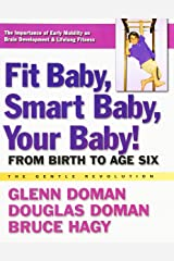 Fit Baby, Smart Baby, Your Baby!: From Birth to Age Six (The Gentle Revolution Series) Paperback