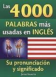 Las 4000 palabras mas usadas en ingles / The 4000 Most Used Words In English: Su pronunciación y significado / Its Pronunication and Meaning
