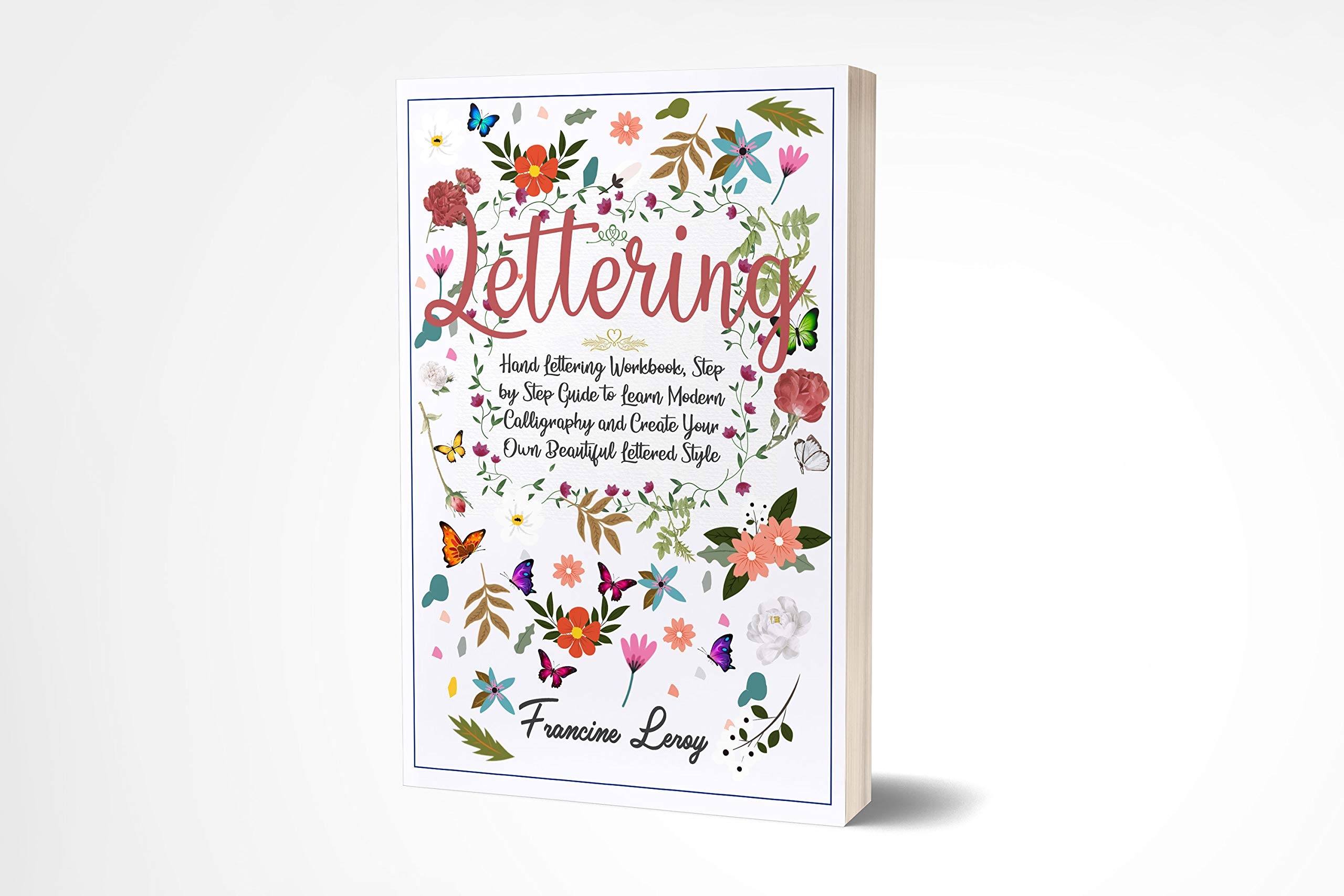 Lettering: Hand Lettering Workbook, Step by Step Guide to Modern Calligraphy and Create Your Own Beautiful Lettered Style