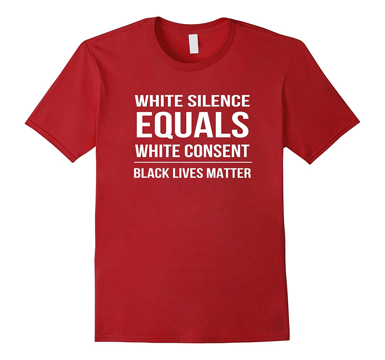 White Silence = White Consent Black Lives Matter T-Shirt-FL