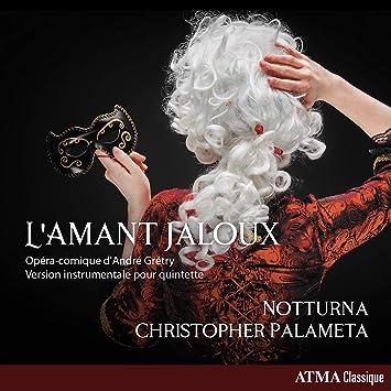 Notturna, Andre-Ernest-Modeste Gretry, Christopher Palameta - L'amant Jaloux  - Amazon.com Music