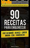 90 Receitas para Emagrecer: Receitas Saudáveis, Gostosas e Fáceis para o Dia-a-Dia