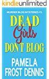 Dead Girls Don't Blog (Murder Blog Mysteries Book 1)