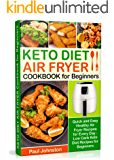 KETO DIET AIR FRYER Cookbook for Beginners: Quick and Easy Healthy Air Fryer Recipes for Every Day -  Low Carb Keto Diet Recipes for Beginners (ketogenic, low carb, high fats foods,keto recipebook)