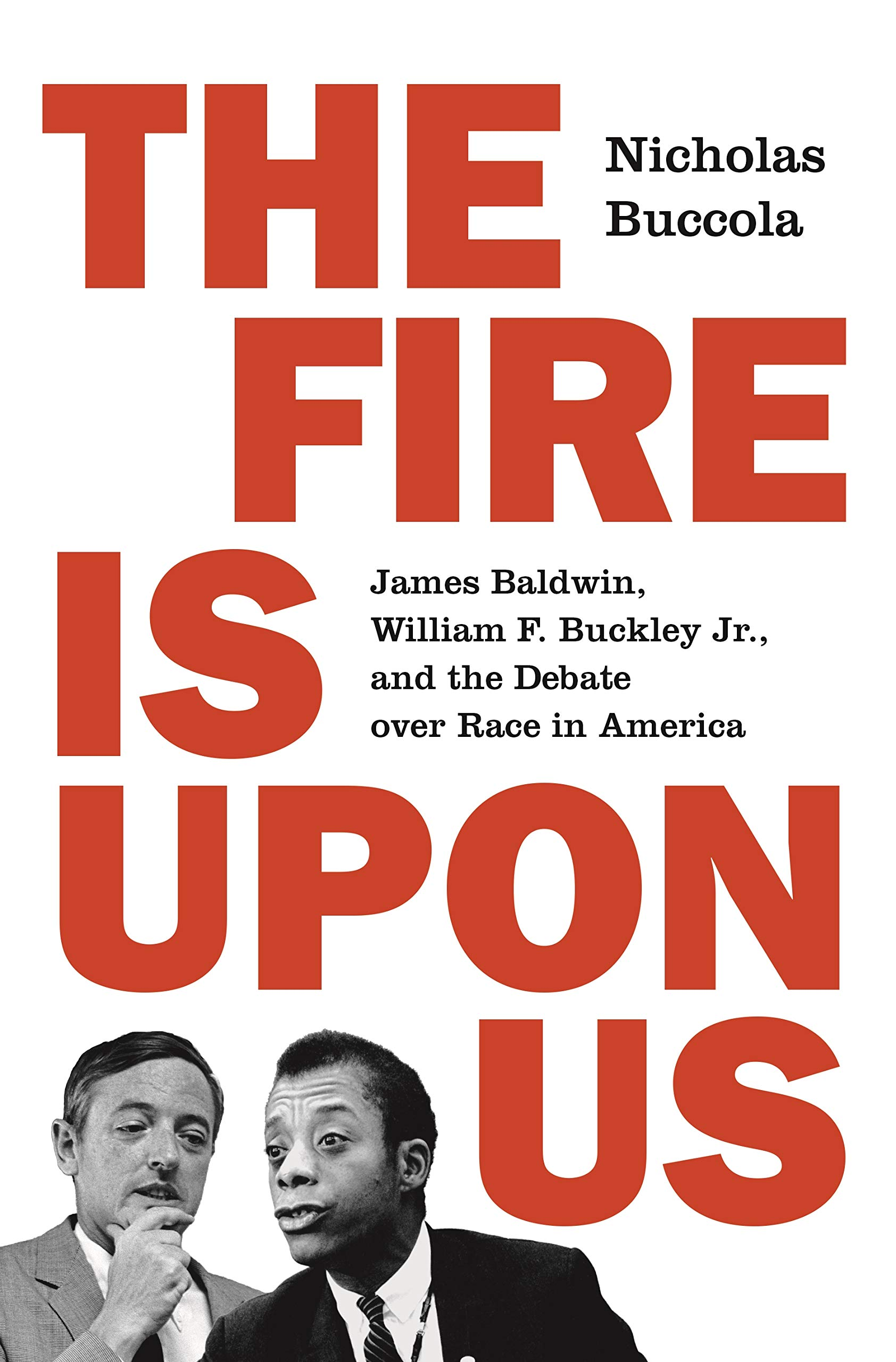 The Fire Is upon Us: James Baldwin, William F. Buckley Jr., and the Debate over Race in America by Princeton University Press