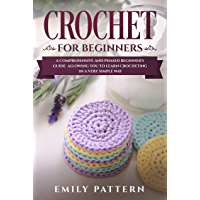 Crochet For Beginners: A Comprehensive and Phased Beginner's Guide Allowing You to Learn Crocheting in a Very Simple Way (English Edition)