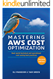 Mastering AWS Cost Optimization: Real-world technical and operational cost-saving best practices (Second Edition)