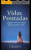 Vidas Prestadas: Una historia de amor y fantasía (Novela Romántica en español): ¿Alguna vez  has soñado algo que parece real?