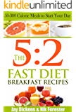 The 5:2 Fast Diet: Breakfast Recipes: 50-300 Calorie Meals to Start Your Day (The 5:2 Fast Diet Cookbooks Book 1)