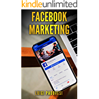 FACEBOOK MARKETING: Come vendere B2C e acquisire clienti online in modo automatico con Facebook. Social Media Marketing per acquisizione clienti e lead ... su Internet (Social Marketing Vol. 3)