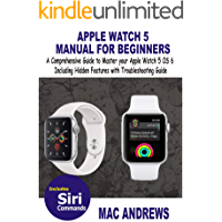 APPLE WATCH 5 MANUAL FOR BEGINNERS: A Comprehensive Guide to Master your Apple Watch 5 OS 6 Including Hidden Features… book cover