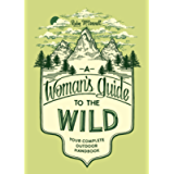 A Woman's Guide to the Wild: Your Complete Outdoor Handbook (Books that empower women and girls to get outdoors and…