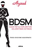 BDSM: Guida per esploratori dell'erotismo estremo