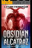 Obsidian Alcatraz: An Evalyce Arcanepunk Novella