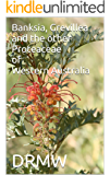 Banksia, Grevillea and the other Proteaceae of Western Australia