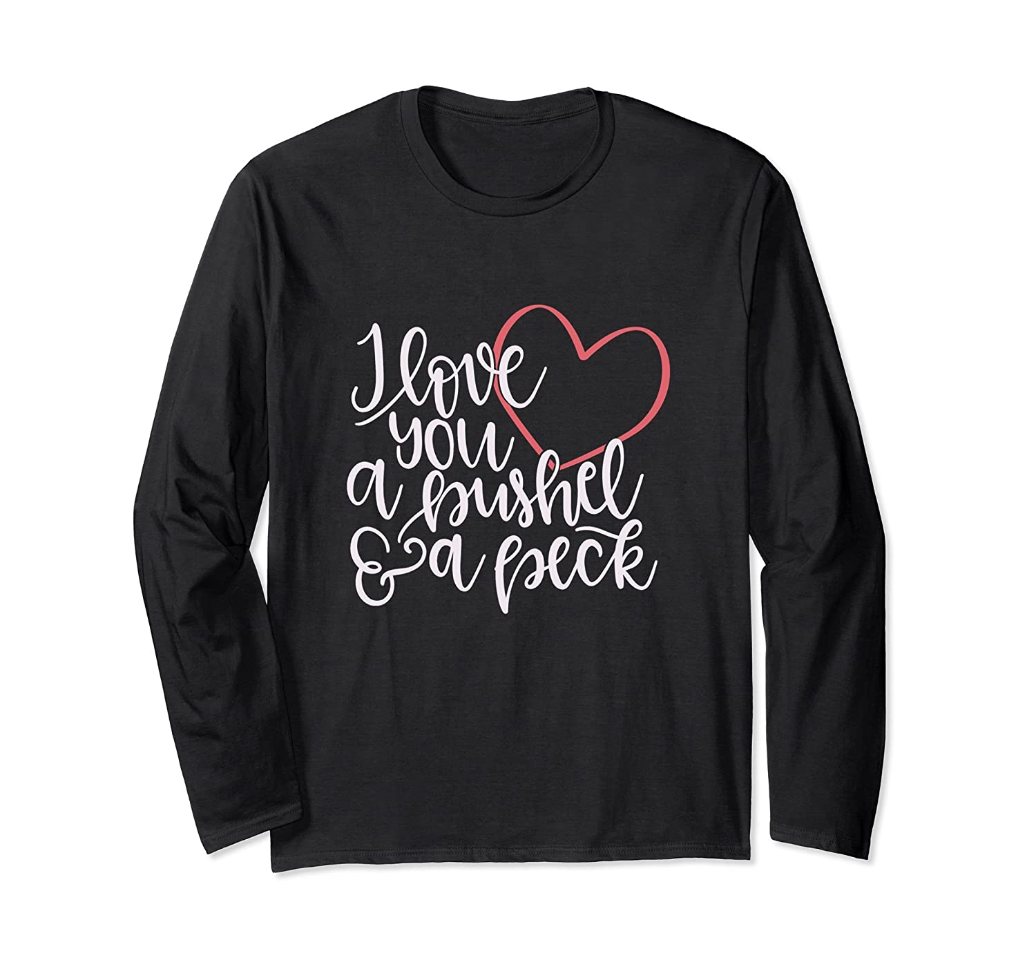 I Love You A Bushel & A Peck Long Sleeve T-Shirt-alottee gift