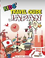 Kids' Travel Guide - Japan: The Fun Way To