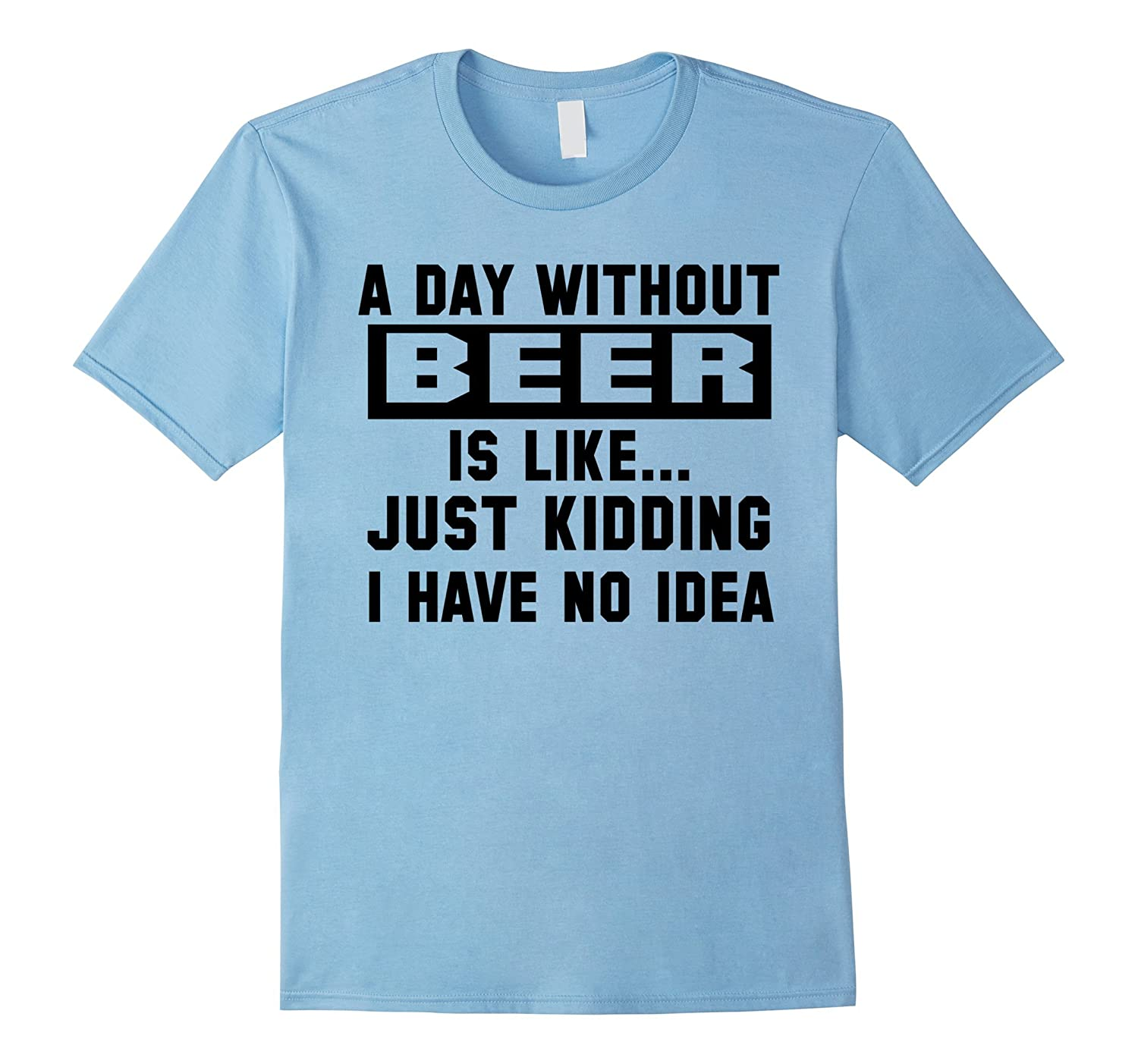 A Day Without Beer Is Like Just Kidding T-Shirt Gold Foil-TH